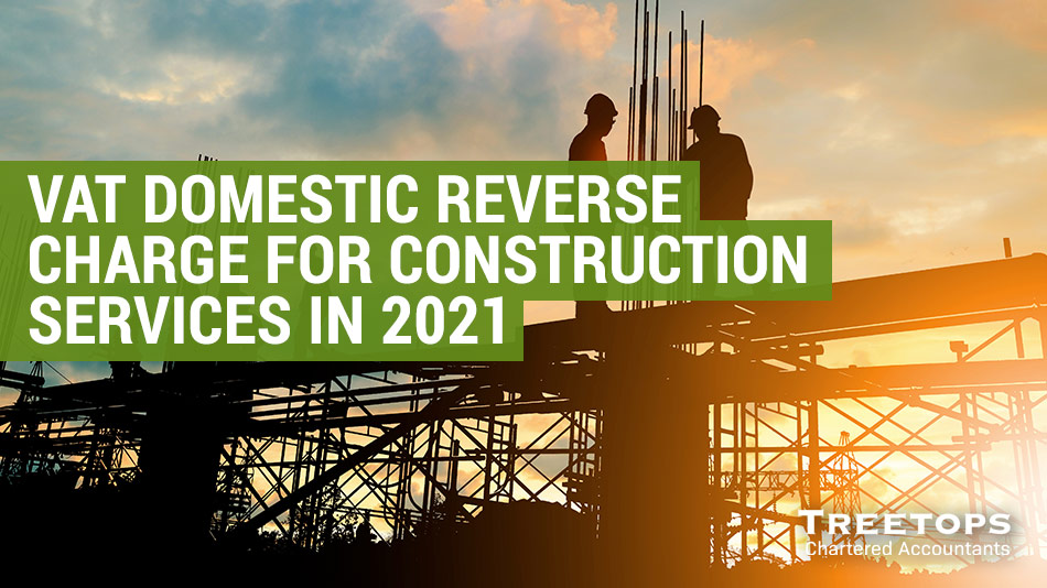 VAT Domestic Reverse Charge for Construction Services in 2021
